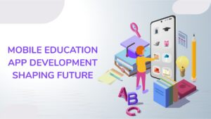 Mobile Education App Development Shaping Future