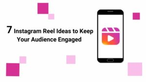 7 Instagram Reels Ideas to Keep Your Audience Engaged.