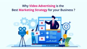 Why Video Advertising Is The Best Marketing Strategy For Your Business.